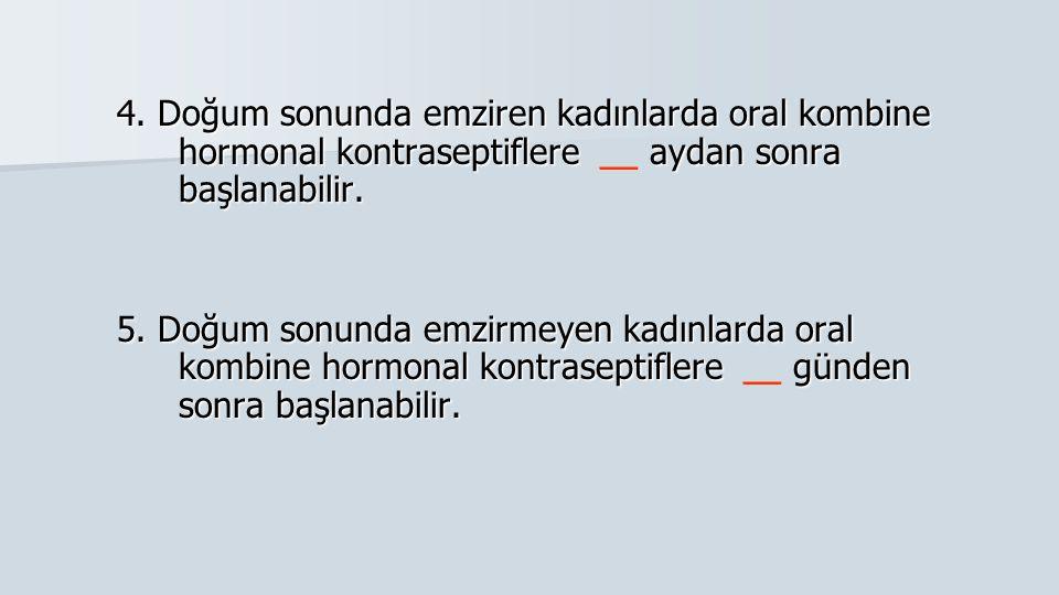 4. Doğum sonunda emziren kadınlarda oral kombine hormonal kontraseptiflere aydan sonra başlanabilir. 4. Doğum sonunda emziren kadınlarda oral kombine