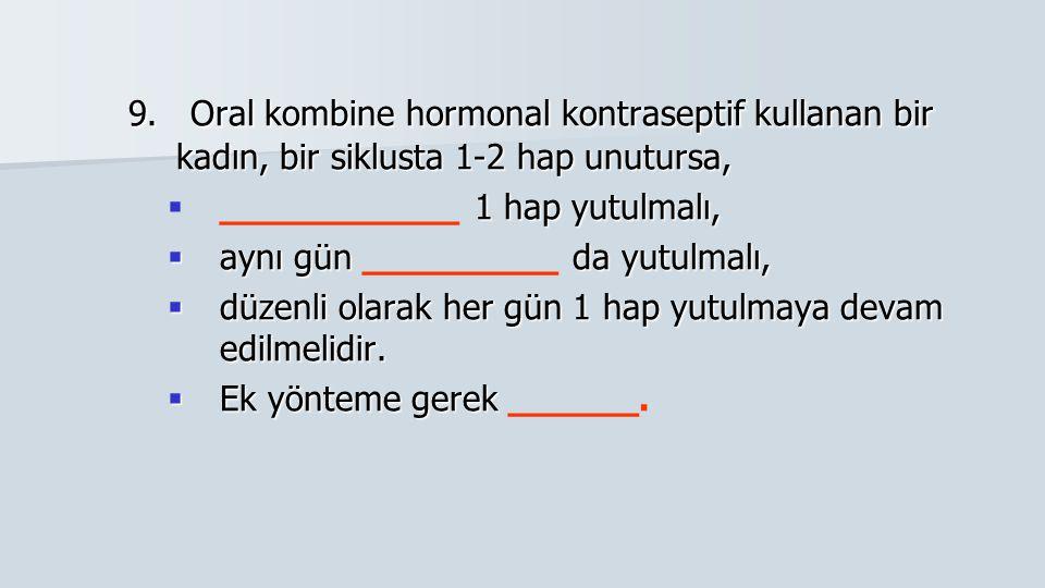 9. Oral kombine hormonal kontraseptif kullanan bir kadın, bir siklusta 1-2 hap unutursa, 9. Oral kombine hormonal kontraseptif kullanan bir kadın, bir