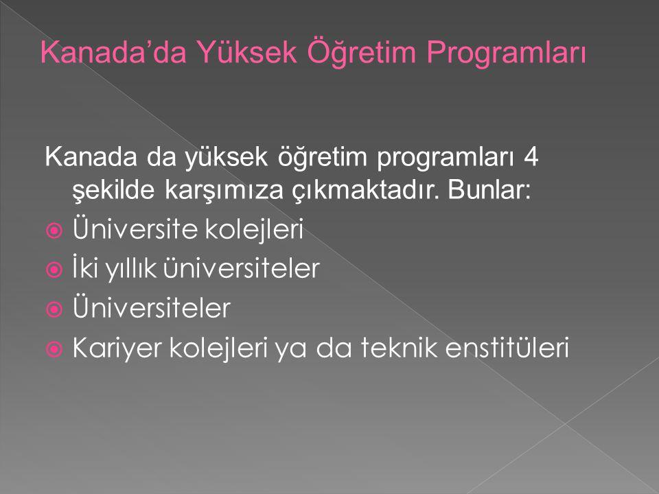 Kanada da yüksek öğretim programları 4 şekilde karşımıza çıkmaktadır. Bunlar:  Üniversite kolejleri  İki yıllık üniversiteler  Üniversiteler  Kari