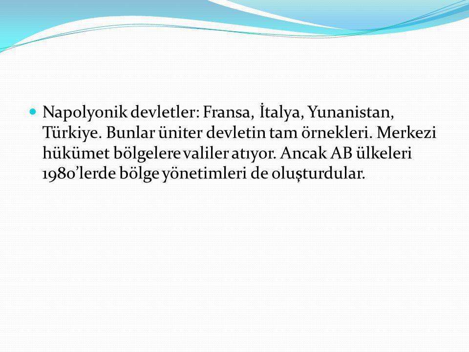 Napolyonik devletler: Fransa, İtalya, Yunanistan, Türkiye. Bunlar üniter devletin tam örnekleri. Merkezi hükümet bölgelere valiler atıyor. Ancak AB ül