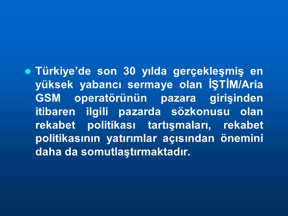 Türkiye'de son 30 yılda gerçekleşmiş en yüksek yabancı sermaye olan İŞTİM/Aria GSM operatörünün pazara girişinden itibaren ilgili pazarda sözkonusu ol