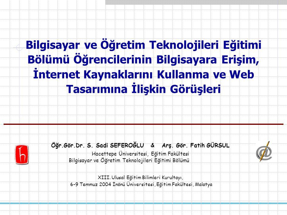 Bilgisayar ve Öğretim Teknolojileri Eğitimi Bölümü Öğrencilerinin Bilgisayara Erişim, İnternet Kaynaklarını Kullanma ve Web Tasarımına İlişkin Görüşleri Öğr.Gör.Dr.
