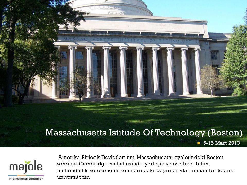 + Massachusetts Istitude Of Technology (Boston) Amerika Birle ş ik Devletleri'nın Massachusetts eyaletindeki Boston ş ehrinin Cambridge mahallesinde y