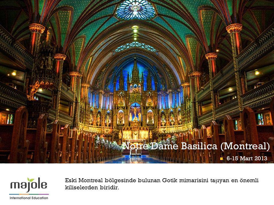 + Notre Dame Basilica (Montreal) Eski Montreal bölgesinde bulunan Gotik mimarisini ta ş ıyan en önemli kiliselerden biridir. 6-15 Mart 2013