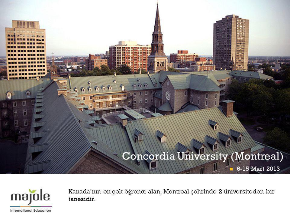 + Concordia University (Montreal) Kanada'nın en çok ö ğ renci alan, Montreal ş ehrinde 2 üniversiteden bir tanesidir. 6-15 Mart 2013