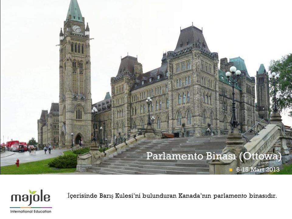 + Parlamento Binası (Ottowa) İ çerisinde Barı ş Kulesi'ni bulunduran Kanada'nın parlamento binasıdır. 6-15 Mart 2013