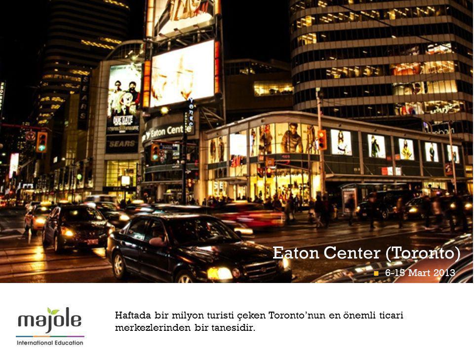 + Eaton Center (Toronto) Haftada bir milyon turisti çeken Toronto'nun en önemli ticari merkezlerinden bir tanesidir. 6-15 Mart 2013