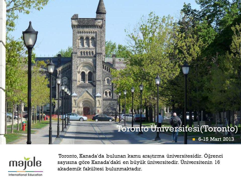 + Toronto Üniversitesi(Toronto) Toronto, Kanada'da bulunan kamu ara ş tırma üniversitesidir. Ö ğ renci sayısına göre Kanada'daki en büyük üniversitedi