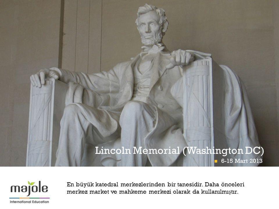 + Lincoln Memorial (Washington DC) 6-15 Mart 2013 En büyük katedral merkezlerinden bir tanesidir.