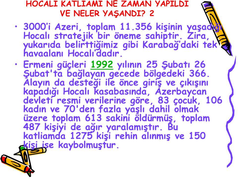 HOCALI KATLİAMI NE ZAMAN YAPILDI VE NELER YAŞANDI? 2 3000'i Azeri, toplam 11.356 kişinin yaşadığı Hocalı stratejik bir öneme sahiptir. Zira, yukarıda