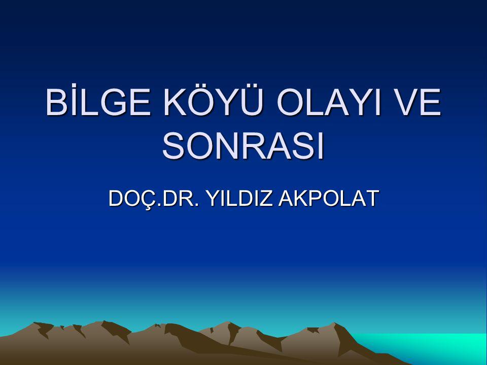 BİLGE KÖYÜ OLAYI VE SONRASI DOÇ.DR. YILDIZ AKPOLAT