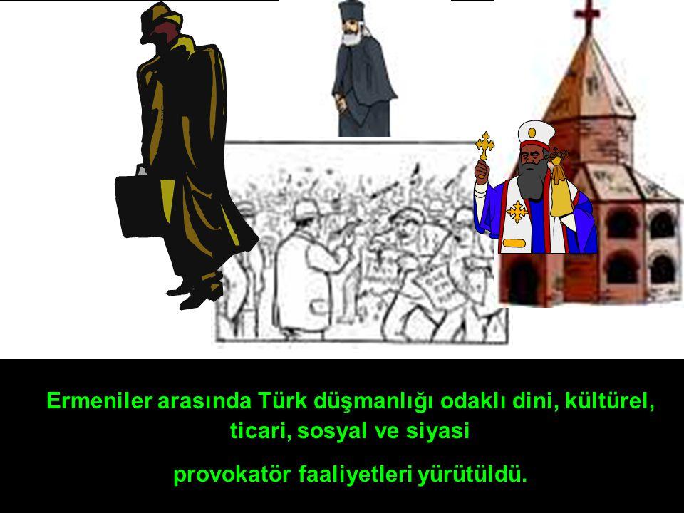 Ermeniler arasında Türk düşmanlığı odaklı dini, kültürel, ticari, sosyal ve siyasi provokatör faaliyetleri yürütüldü.