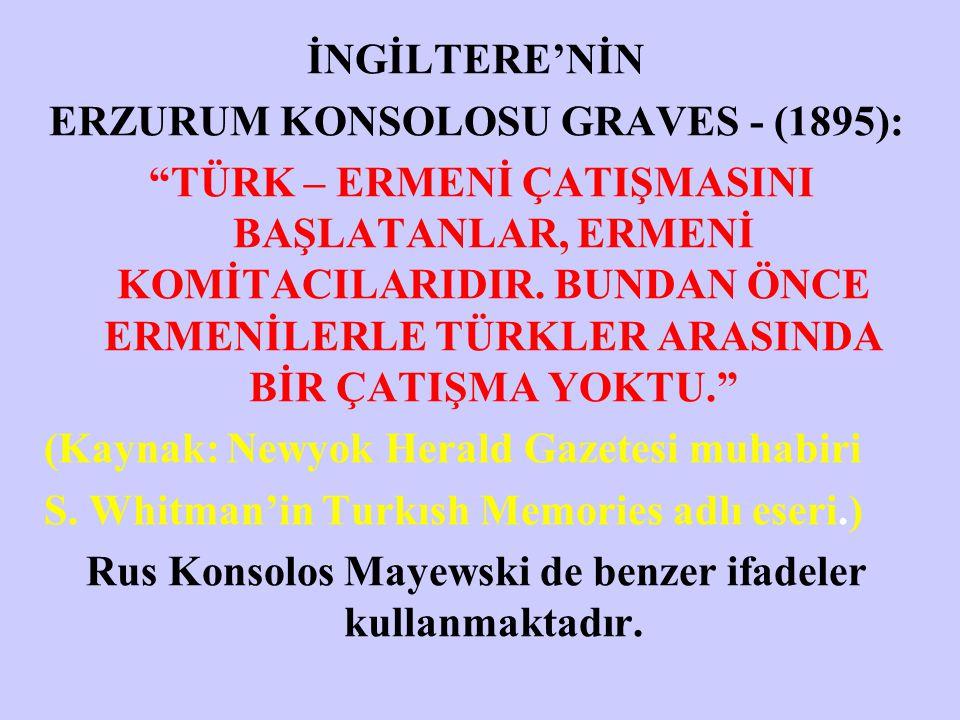 """İNGİLTERE'NİN ERZURUM KONSOLOSU GRAVES - (1895): """"TÜRK – ERMENİ ÇATIŞMASINI BAŞLATANLAR, ERMENİ KOMİTACILARIDIR. BUNDAN ÖNCE ERMENİLERLE TÜRKLER ARASI"""