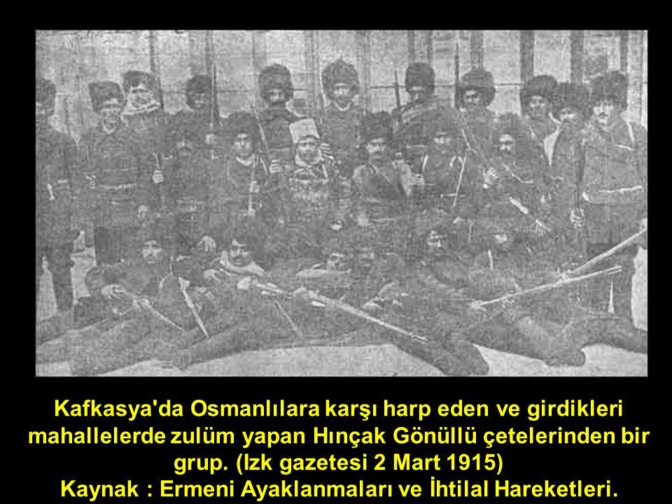 Kafkasya'da Osmanlılara karşı harp eden ve girdikleri mahallelerde zulüm yapan Hınçak Gönüllü çetelerinden bir grup. (Izk gazetesi 2 Mart 1915) Kaynak