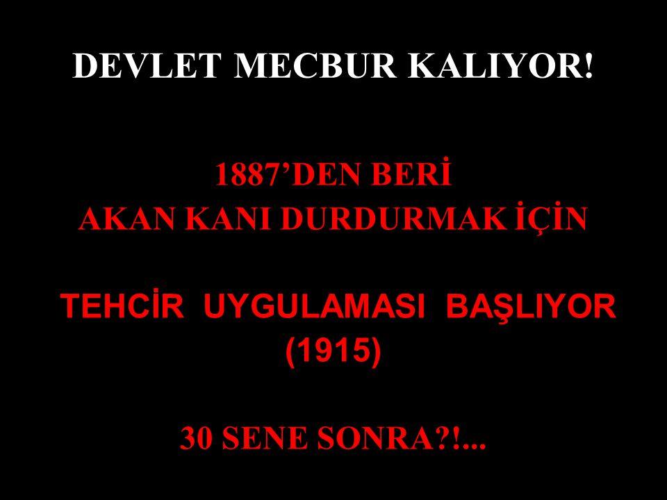 DEVLET MECBUR KALIYOR! 1887'DEN BERİ AKAN KANI DURDURMAK İÇİN TEHCİR UYGULAMASI BAŞLIYOR (1915) 30 SENE SONRA?!...