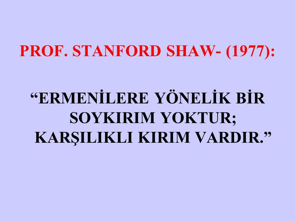 """PROF. STANFORD SHAW- (1977): """"ERMENİLERE YÖNELİK BİR SOYKIRIM YOKTUR; KARŞILIKLI KIRIM VARDIR."""""""