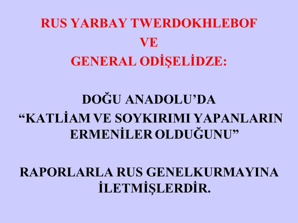 """RUS YARBAY TWERDOKHLEBOF VE GENERAL ODİŞELİDZE: DOĞU ANADOLU'DA """"KATLİAM VE SOYKIRIMI YAPANLARIN ERMENİLER OLDUĞUNU"""" RAPORLARLA RUS GENELKURMAYINA İLE"""
