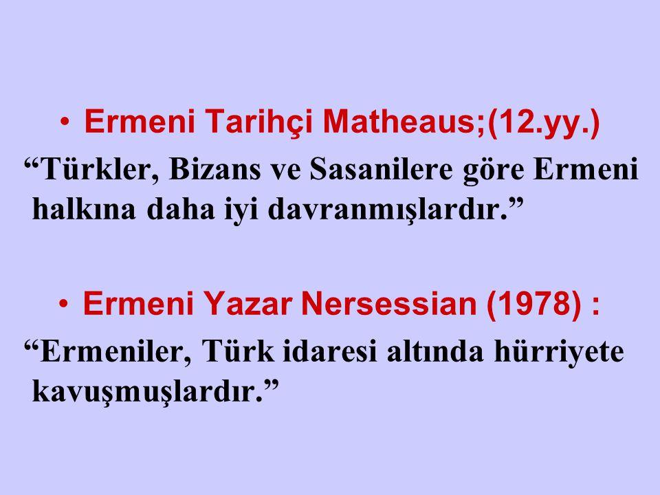 """Ermeni Tarihçi Matheaus;(12.yy.) """"Türkler, Bizans ve Sasanilere göre Ermeni halkına daha iyi davranmışlardır."""" Ermeni Yazar Nersessian (1978) : """"Ermen"""