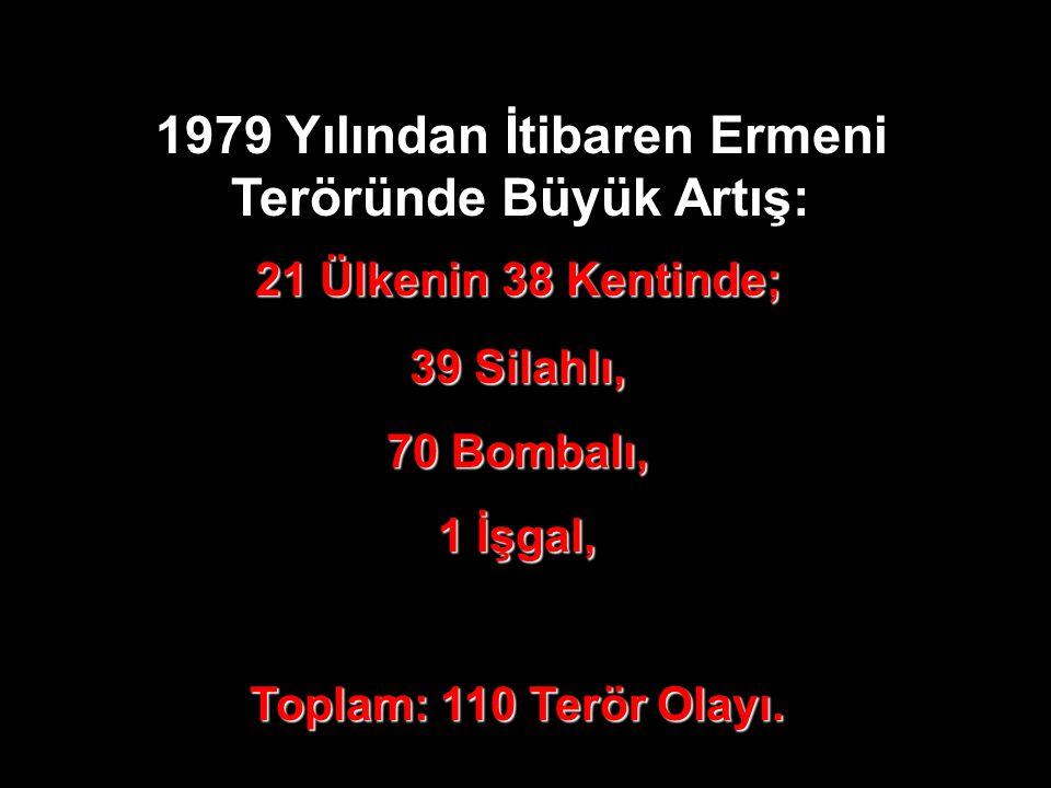 1979 Yılından İtibaren Ermeni Teröründe Büyük Artış: 21 Ülkenin 38 Kentinde; 39 Silahlı, 70 Bombalı, 1 İşgal, Toplam: 110 Terör Olayı.