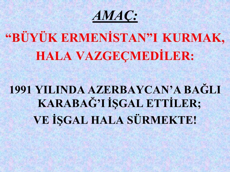 """AMAÇ: """"BÜYÜK ERMENİSTAN""""I KURMAK, HALA VAZGEÇMEDİLER: 1991 YILINDA AZERBAYCAN'A BAĞLI KARABAĞ'I İŞGAL ETTİLER; VE İŞGAL HALA SÜRMEKTE!"""