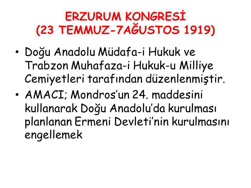 ERZURUM KONGRESİ (23 TEMMUZ-7AĞUSTOS 1919) Doğu Anadolu Müdafa-i Hukuk ve Trabzon Muhafaza-i Hukuk-u Milliye Cemiyetleri tarafından düzenlenmiştir. AM