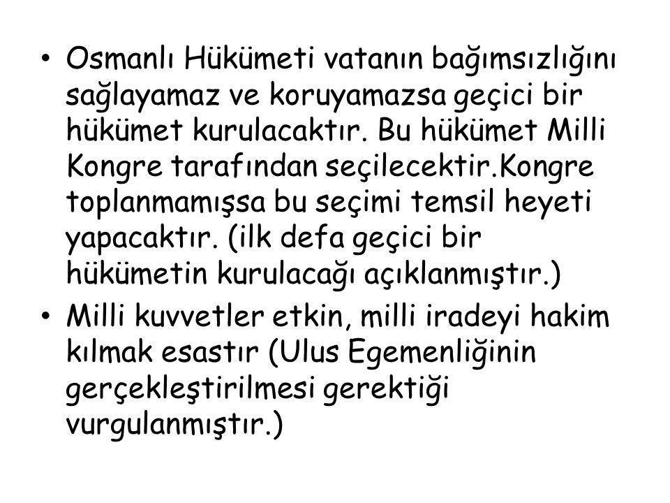 Osmanlı Hükümeti vatanın bağımsızlığını sağlayamaz ve koruyamazsa geçici bir hükümet kurulacaktır. Bu hükümet Milli Kongre tarafından seçilecektir.Kon