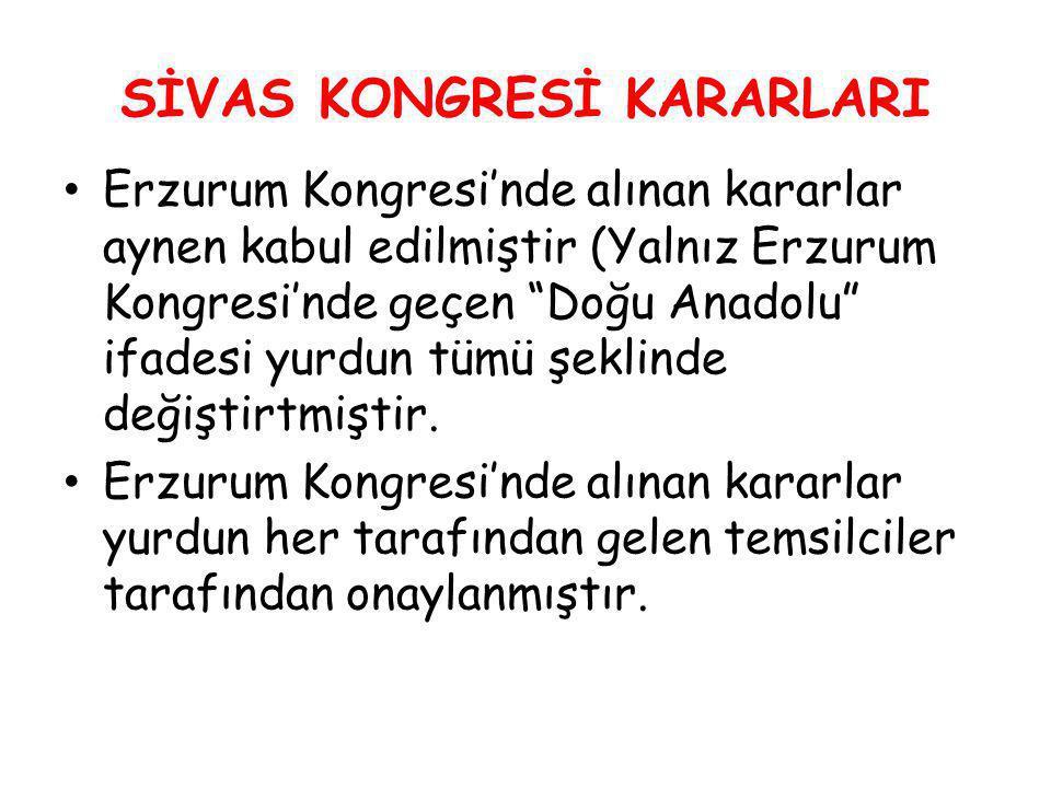 """SİVAS KONGRESİ KARARLARI Erzurum Kongresi'nde alınan kararlar aynen kabul edilmiştir (Yalnız Erzurum Kongresi'nde geçen """"Doğu Anadolu"""" ifadesi yurdun"""