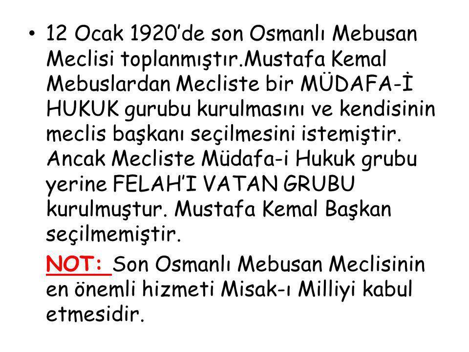 12 Ocak 1920'de son Osmanlı Mebusan Meclisi toplanmıştır.Mustafa Kemal Mebuslardan Mecliste bir MÜDAFA-İ HUKUK gurubu kurulmasını ve kendisinin meclis
