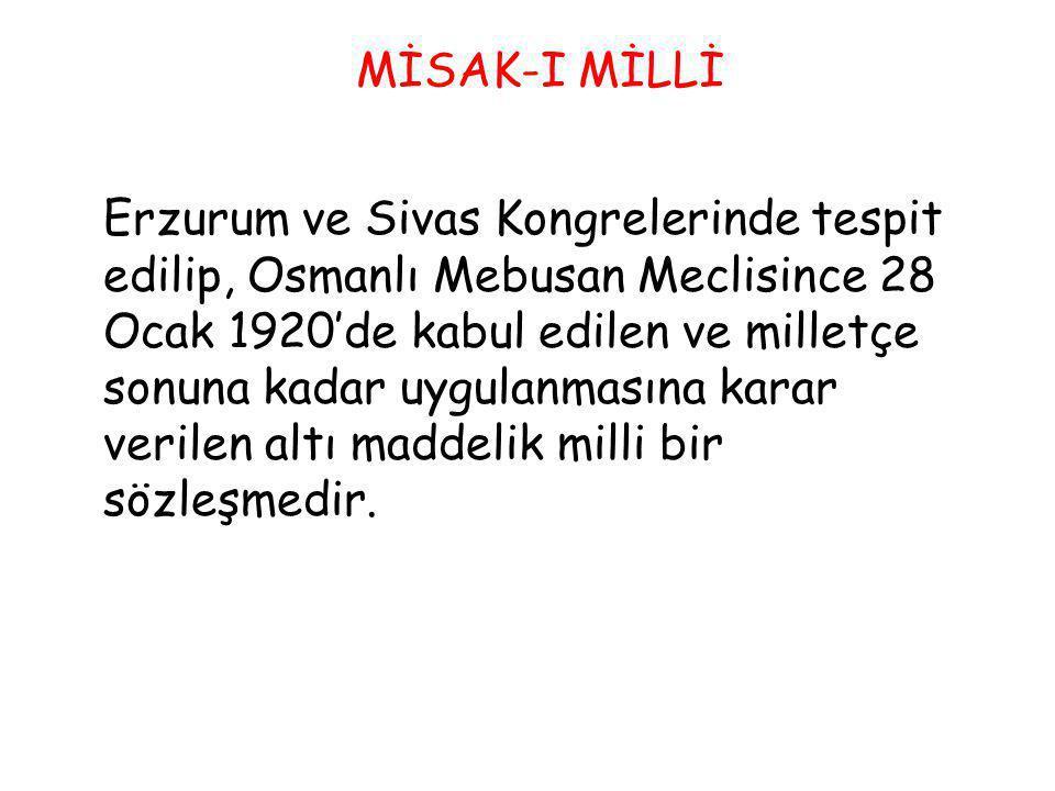 MİSAK-I MİLLİ Erzurum ve Sivas Kongrelerinde tespit edilip, Osmanlı Mebusan Meclisince 28 Ocak 1920'de kabul edilen ve milletçe sonuna kadar uygulanma
