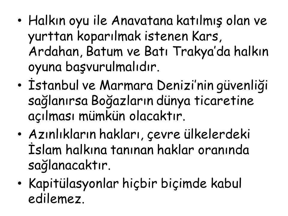 Halkın oyu ile Anavatana katılmış olan ve yurttan koparılmak istenen Kars, Ardahan, Batum ve Batı Trakya'da halkın oyuna başvurulmalıdır. İstanbul ve