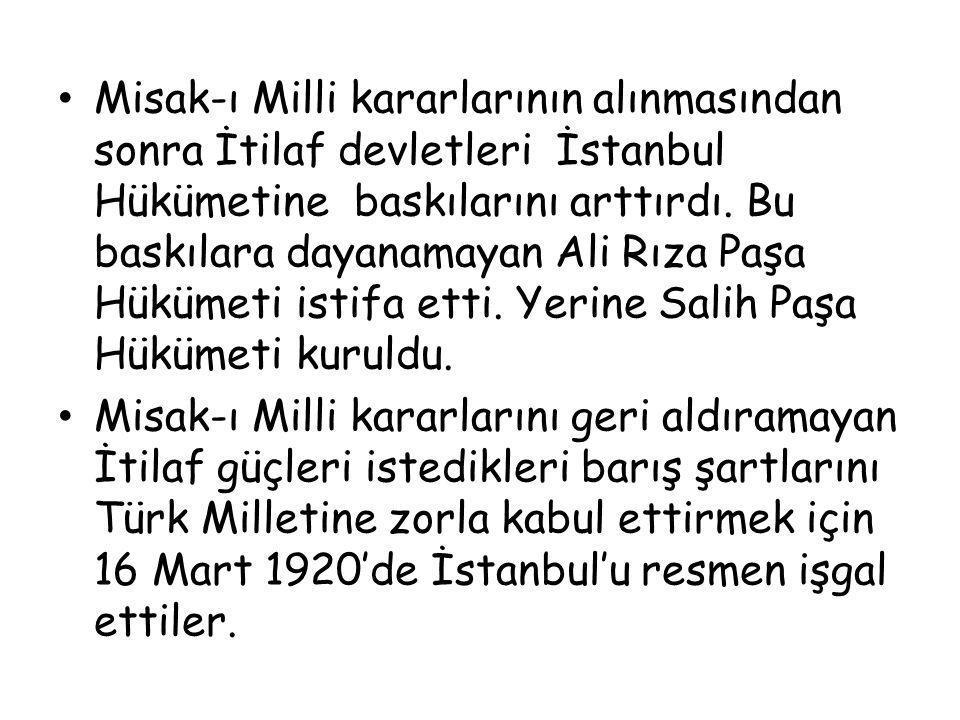 Misak-ı Milli kararlarının alınmasından sonra İtilaf devletleri İstanbul Hükümetine baskılarını arttırdı. Bu baskılara dayanamayan Ali Rıza Paşa Hüküm