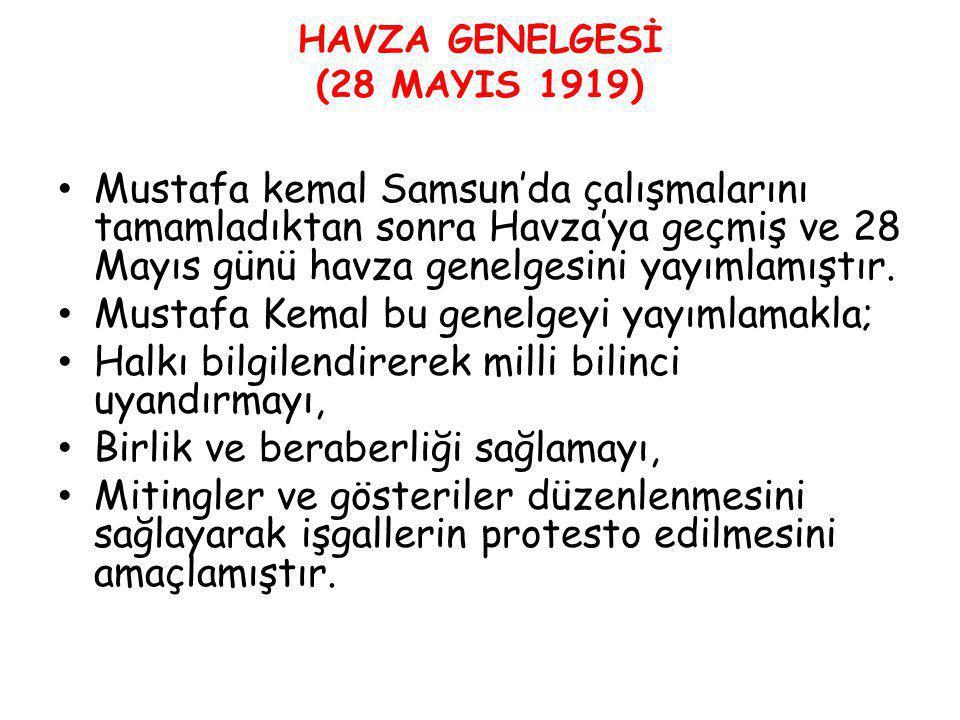 HAVZA GENELGESİ (28 MAYIS 1919) Mustafa kemal Samsun'da çalışmalarını tamamladıktan sonra Havza'ya geçmiş ve 28 Mayıs günü havza genelgesini yayımlamı