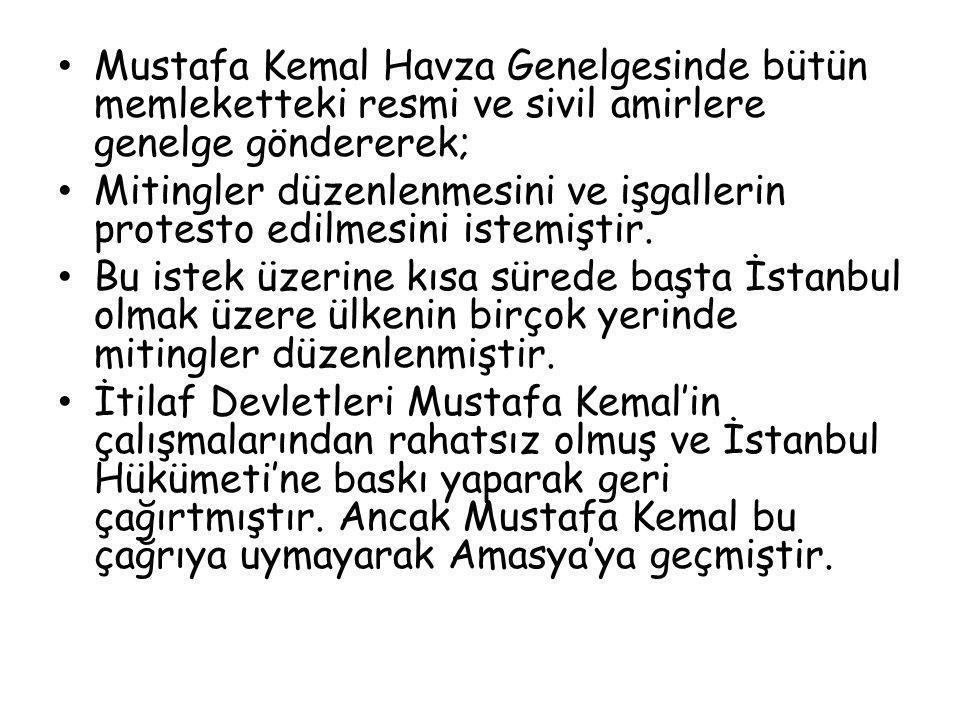 Mustafa Kemal Havza Genelgesinde bütün memleketteki resmi ve sivil amirlere genelge göndererek; Mitingler düzenlenmesini ve işgallerin protesto edilme