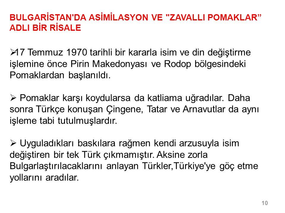11/30 BULGARİSTAN DA ASİMİLASYON VE ZAVALLI POMAKLAR ADLI BİR RİSALE  Bulgaristan daki soykırımı uygulaması içinde Pomak Türklerine daha çok baskı uygulanmıştır.