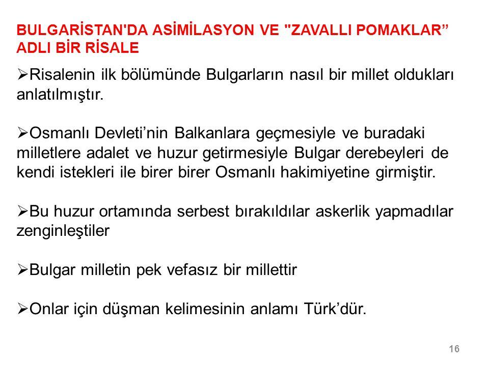 17/30 BULGARİSTAN DA ASİMİLASYON VE ZAVALLI POMAKLAR ADLI BİR RİSALE  Türk dışında kimseyi büyük düşman görmez.