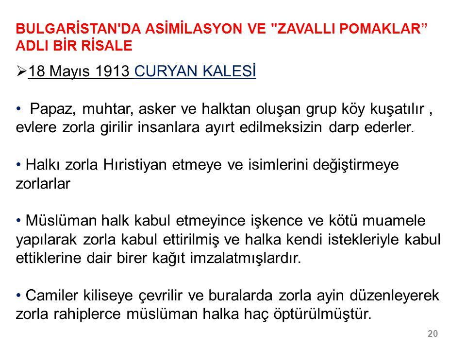 21/30 BULGARİSTAN DA ASİMİLASYON VE ZAVALLI POMAKLAR ADLI BİR RİSALE  18 Mayıs 1913 CURYAN KALESİ Erkeklerin ve kadınların kıyafetlerinin artık Bulgarlar gibi olmasını ve İslami kıyafet unsurları yasaklamışlardır.