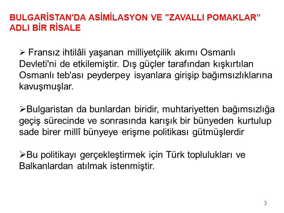 4/30 BULGARİSTAN DA ASİMİLASYON VE ZAVALLI POMAKLAR ADLI BİR RİSALE  Berlin Antlaşması öncesinde (Mayıs 1878) Osmanlı Devleti tarafından Rus diplomatı V.