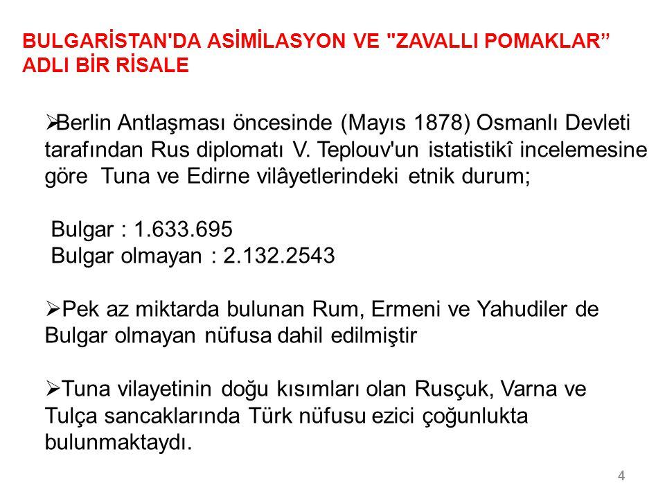 5/30 BULGARİSTAN DA ASİMİLASYON VE ZAVALLI POMAKLAR ADLI BİR RİSALE  27 Temmuz 1874 Brüksel Konferansı kararlarına göre: İşgal kuvvetlerinin sivil halkın dini inançlarına, namusuna ve malına saygı göstermesi hükmü yer almasına rağmen 93 Harbi sonrasında 600 binden fazla Türk göçe zorlandı.