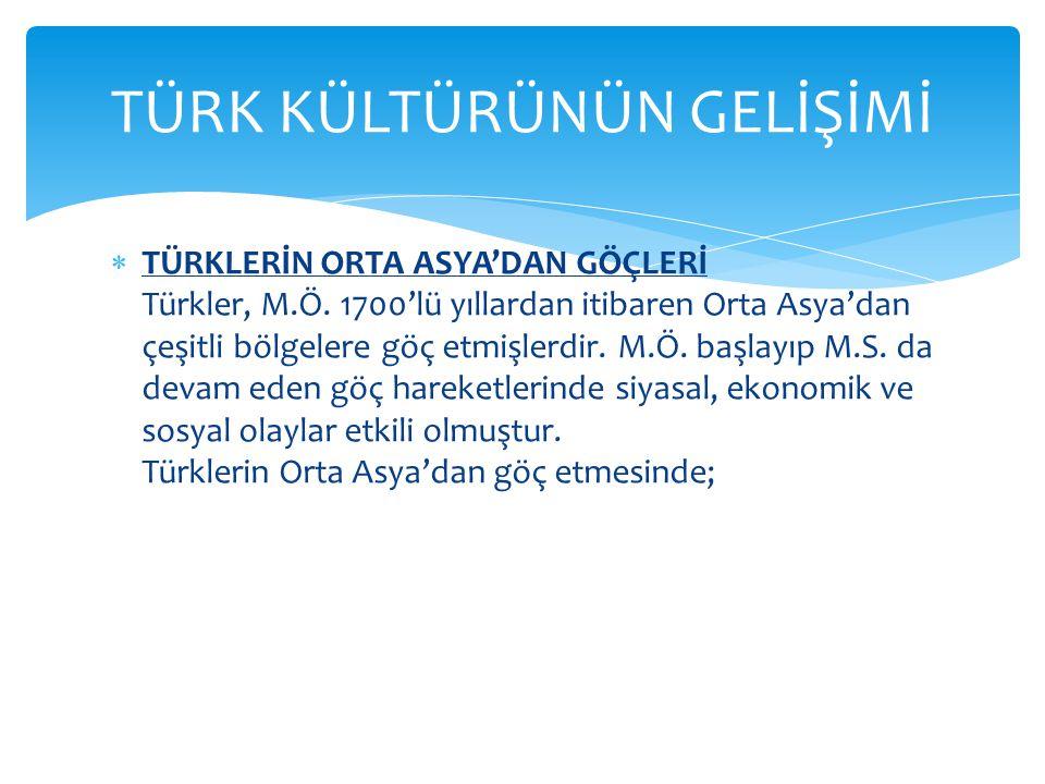  TÜRKLERİN ORTA ASYA'DAN GÖÇLERİ Türkler, M.Ö.