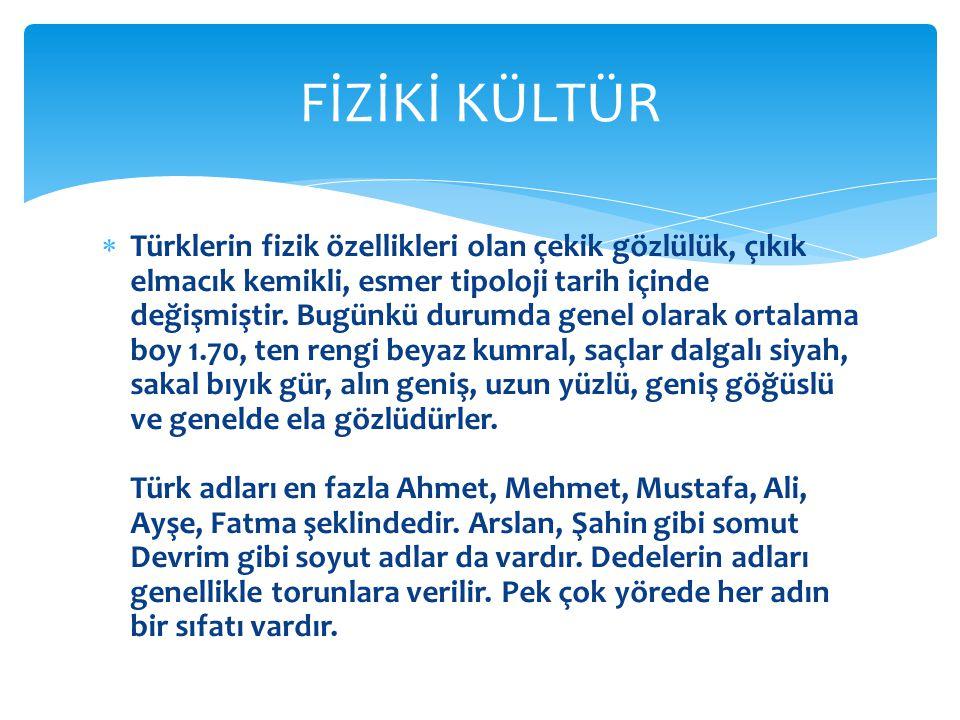  Türklerin fizik özellikleri olan çekik gözlülük, çıkık elmacık kemikli, esmer tipoloji tarih içinde değişmiştir.
