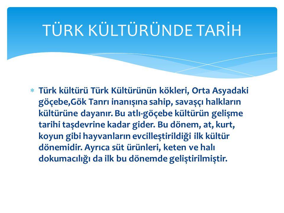  Türk kültürü Türk Kültürünün kökleri, Orta Asyadaki göçebe,Gök Tanrı inanışına sahip, savaşçı halkların kültürüne dayanır.