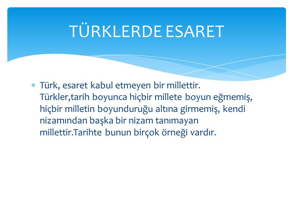  Türk, esaret kabul etmeyen bir millettir.
