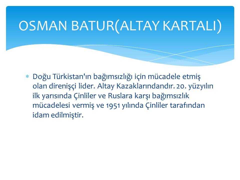  Doğu Türkistan ın bağımsızlığı için mücadele etmiş olan direnişçi lider.
