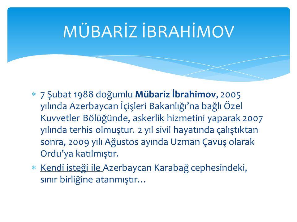  7 Şubat 1988 doğumlu Mübariz İbrahimov, 2005 yılında Azerbaycan İçişleri Bakanlığı'na bağlı Özel Kuvvetler Bölüğünde, askerlik hizmetini yaparak 2007 yılında terhis olmuştur.