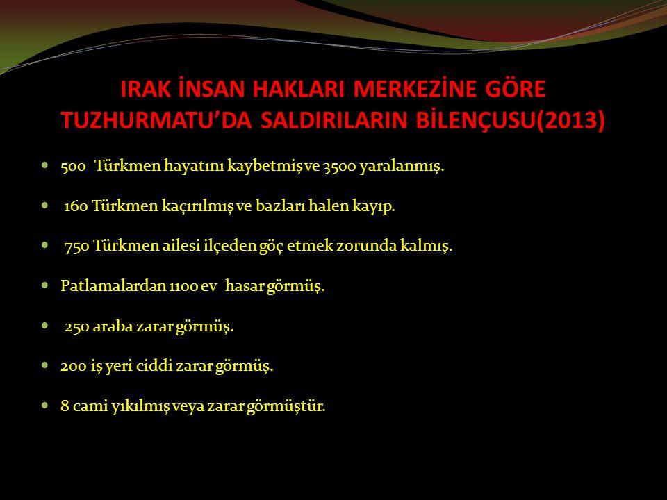 IRAK İNSAN HAKLARI MERKEZİNE GÖRE TUZHURMATU'DA SALDIRILARIN BİLENÇUSU(2013) 500 Türkmen hayatını kaybetmiş ve 3500 yaralanmış.