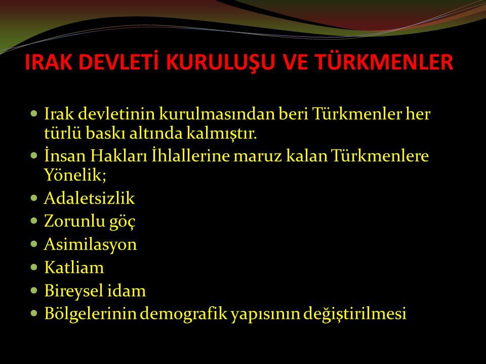 IRAK DEVLETİ KURULUŞU VE TÜRKMENLER Irak devletinin kurulmasından beri Türkmenler her türlü baskı altında kalmıştır.