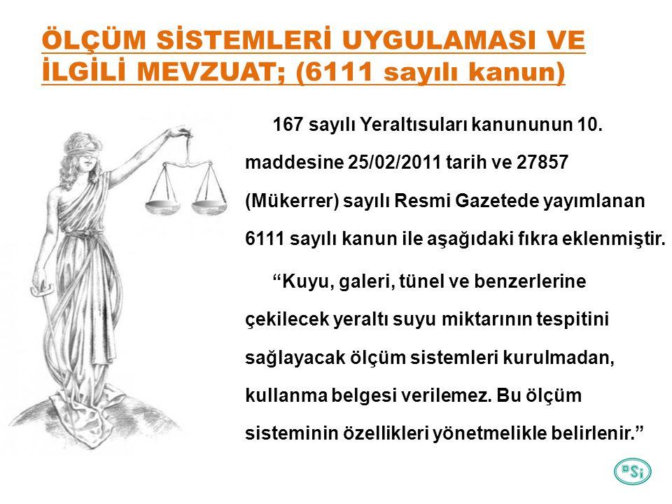 ÖLÇÜM SİSTEMLERİ UYGULAMASI VE İLGİLİ MEVZUAT; (6111 sayılı kanun) 167 sayılı Yeraltısuları kanununun 10.