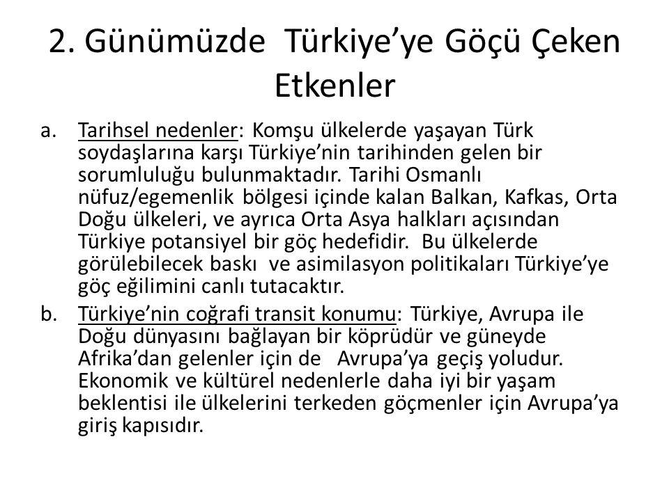 2. Günümüzde Türkiye'ye Göçü Çeken Etkenler a.Tarihsel nedenler: Komşu ülkelerde yaşayan Türk soydaşlarına karşı Türkiye'nin tarihinden gelen bir soru