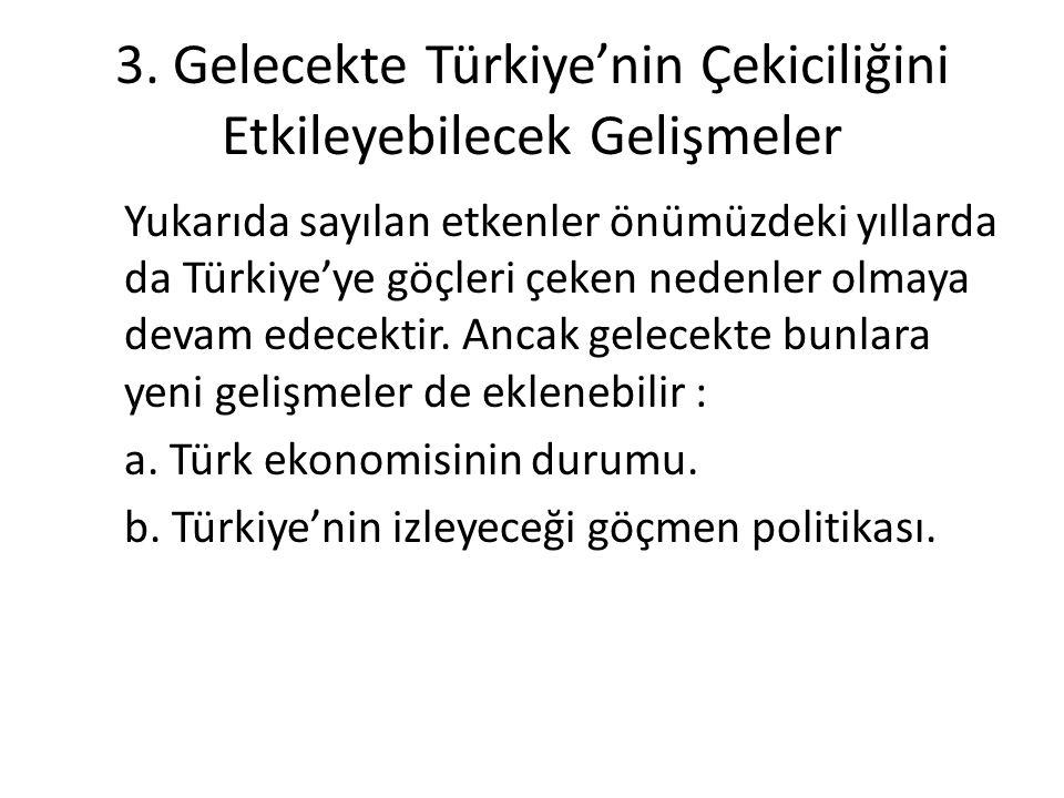 Yukarıda sayılan etkenler önümüzdeki yıllarda da Türkiye'ye göçleri çeken nedenler olmaya devam edecektir.