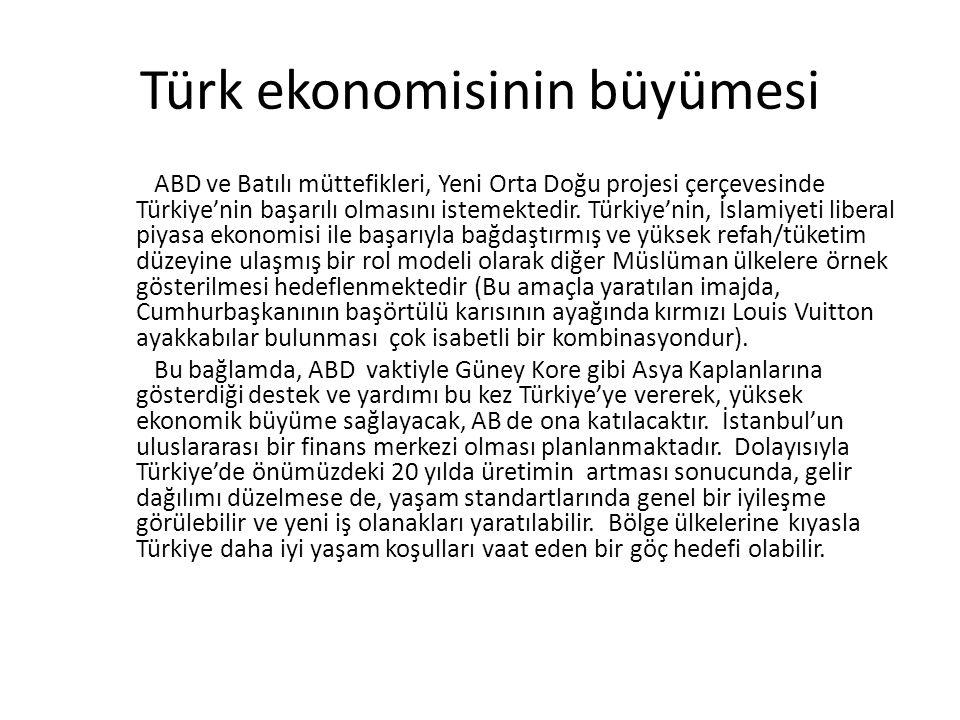 Türk ekonomisinin büyümesi ABD ve Batılı müttefikleri, Yeni Orta Doğu projesi çerçevesinde Türkiye'nin başarılı olmasını istemektedir.